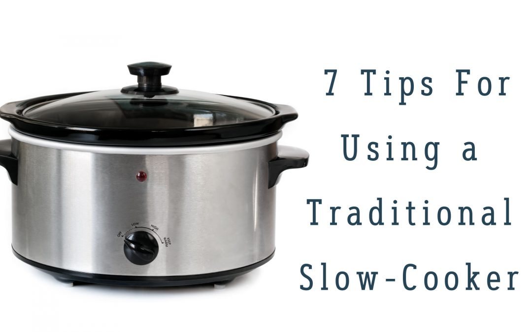 7 tips for using a traditional slow cooker