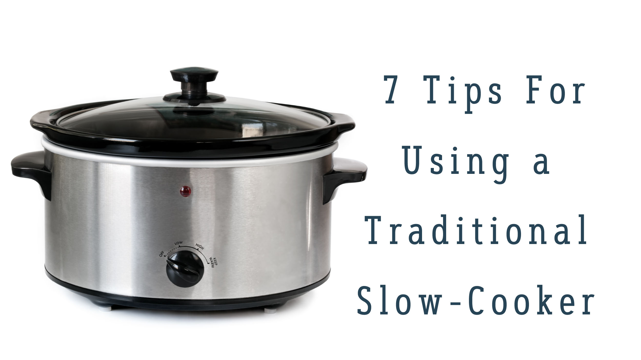 7 Tips for Using a Traditional Slow-Cooker