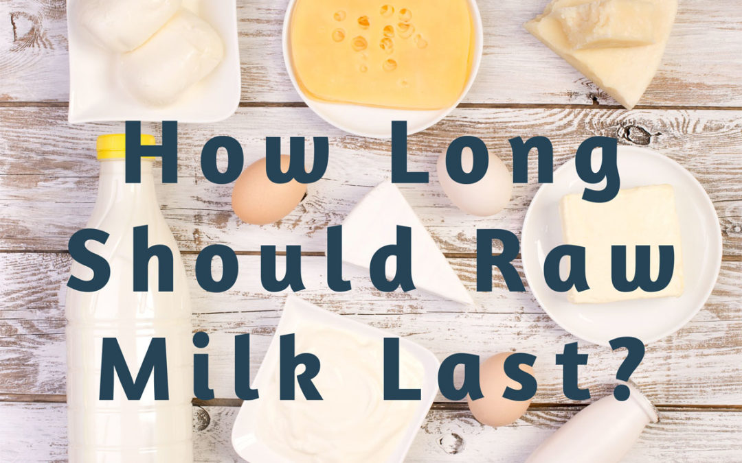 how long should raw milk last