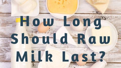 how long should raw milk last